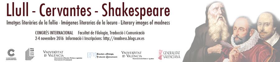 International Conference - Shakespeare-Cervantes-Llull: Literary Images of Madness